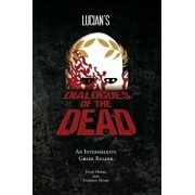 Lucian's Dialogues of the Dead: An Intermediate Greek Reader: Greek Text with Running Vocabulary and Commentary, Paperback/Edgar Evan Hayes