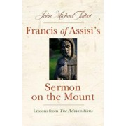 Francis of Assisi's Sermon on the Mount: Lessons from the Admonitions, Paperback/John Michael Talbot