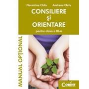 Consiliere si orientare. Manual optional pentru clasa a III-a/Florentina Chifu, Andreea Chifu