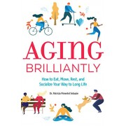 Aging Brilliantly: How to Eat, Move, Rest, and Socialize Your Way to Long Life, Paperback/Patricia Pimentel Selassie