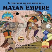 If You Were Me and Lived In... the Mayan Empire: An Introduction to Civilizations Throughout Time, Paperback/Carole P. Roman