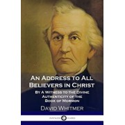 An Address to All Believers in Christ: By a Witness to the Divine Authenticity of the Book of Mormon, Paperback/David Whitmer