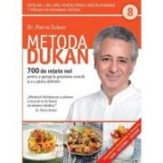Metoda Dukan. 700 de rețete noi pentru a ajunge la greutatea corectă și a o păstra definitiv (vol. 8)