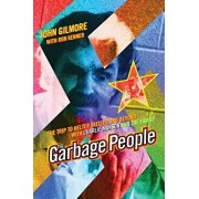 The Garbage People: The Trip to Helter Skelter and Beyond with Charlie Manson and the Family, Paperback/John Gilmore