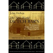 The New World Dutch Barn: The Evolution, Forms, and Structure of a Disappearing Icon, Paperback/John Fitchen