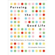 Pursuing the Good Life: 100 Reflections on Positive Psychology, Hardcover