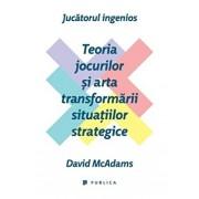 Jucatorul ingenios. Teoria jocurilor si arta transformarii situatiilor strategice/David McAdams