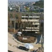 Cutia Pandorei. Elada sau Povesti de familie (In cautarea obarsiilor), vol. I - Galatanu, Mihail.
