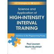 Science and Application of High Intensity Interval Training: Solutions to the Programming Puzzle, Hardcover/Paul Laursen