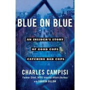 Blue on Blue: An Insider's Story of Good Cops Catching Bad Cops, Paperback/Charles Campisi
