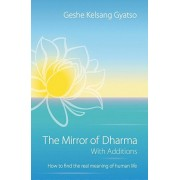 The Mirror of Dharma with Additions: How to Find the Real Meaning of Human Life, Paperback/Geshe Kelsang Gyatso