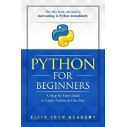 Python: For Beginners: A Smarter and Faster Way to Learn Python in One Day (Includes Hands-On Project), Paperback/Elite Tech Academy