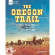 The Oregon Trail: The Journey Across the Country from Lewis and Clark to the Transcontinental Railroad with 25 Projects, Hardcover/Karen Bush Gibson