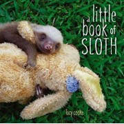 A Little Book of Sloth, Hardcover/Lucy Cooke
