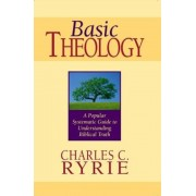 Basic Theology: A Popular Systematic Guide to Understanding Biblical Truth, Hardcover