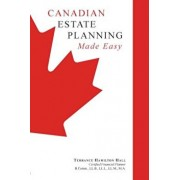 Canadian Estate Planning Made Easy, Paperback/Terrance Hamilton Hall