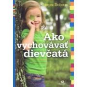 Ako vychovávať dievčatá(James Dobson)