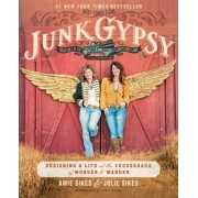 Junk Gypsy: Designing a Life at the Crossroads of Wonder & Wander, Paperback