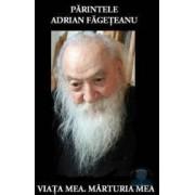 Viata mea marturia mea - Parintele Adrian Fageteanu