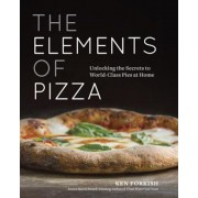 The Elements of Pizza: Unlocking the Secrets to World-Class Pies at Home, Hardcover