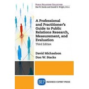 A Professional and Practitioner's Guide to Public Relations Research, Measurement, and Evaluation, Third Edition, Paperback/David Michaelson
