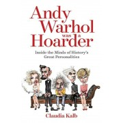 Andy Warhol Was a Hoarder: Inside the Minds of History's Great Personalities, Paperback