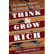The Missing Chapters: An epilogue to Think and Grow Rich: Discover the Three Key Principles missing from the classic publication by Napoleon, Paperback/Paul Martinelli