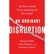 No Ordinary Disruption: The Four Global Forces Breaking All the Trends, Paperback