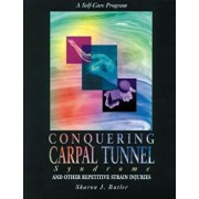 Conquering Carpal Tunnel Syndrome and Other Repetitive Strain Injuries, Paperback/Sharon J. Butler