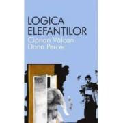 Logica elefantilor - Ciprian Valcan Dana Percec