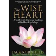 The Wise Heart: A Guide to the Universal Teachings of Buddhist Psychology, Paperback/Jack Kornfield