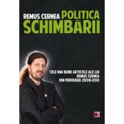 Politica schimbarii. Cele mai bune articole ale lui Remus Cernea din perioada 2008 - 2013