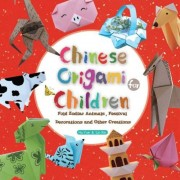 Chinese Origami for Children: Fold Zodiac Animals, Festival Decorations and Other Creations: This Easy Origami Book Is Fun for Both Kids and Parents, Paperback