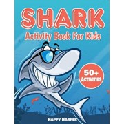 Shark Activity Book For Kids: The Ultimate Fun Shark Activity Game Workbook For Children With Over 50 Activities Including Coloring, Dot to Dot, Lea, Paperback/Happy Harper