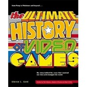 The Ultimate History of Video Games: From Pong to Pokemon and Beyond...the Story Behind the Craze That Touched Our Lives and Changed the World, Paperback/Steven L. Kent