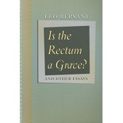 Is the Rectum a Grave?: And Other Essays, Paperback/Leo Bersani