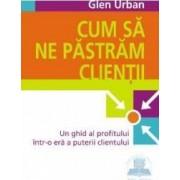 Cum sa ne pastram clientii - Glen Urban