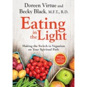 Eating in the Light: Making the Switch to Veganism on Your Spiritual Path, Paperback