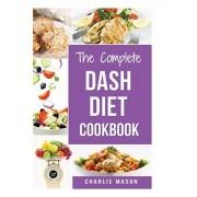 The Complete Dash Diet Books: Dash Diet Recipes Dash Diet Action Plan Book American Heart Association (dash diet cookbook dash diet weight loss, Paperback/Charlie Mason