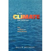 A New Climate for Theology: God, the World, and Global Warming, Paperback/Sallie McFague