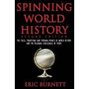 Spinning World History: The Tales, Traditions and Turning Points of World History and the Regional Challenges of Today, Paperback/Eric Burnett