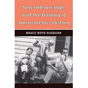 New Orleans Style and the Writing of American Jazz History, Paperback/Bruce Boyd Raeburn