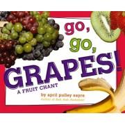 Go, Go, Grapes!: A Fruit Chant, Hardcover