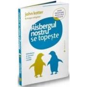Aisbergul nostru se topeste - John Kotter Holger Rathgeber