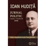 IOAN HUDIȚĂ. JURNAL POLITIC. (1 septembrie – 31 decembrie 1946) vol. XVIII
