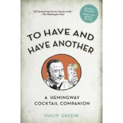 To Have and Have Another Revised Edition: A Hemingway Cocktail Companion, Hardcover