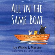 All In The Same Boat: A Cautionary Modern Fable About Greed Featuring A Rat, A Mouse And A Gerbil, Paperback/Wilkie J. Martin