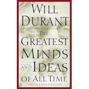 The Greatest Minds and Ideas of All Time, Hardcover/Will Durant