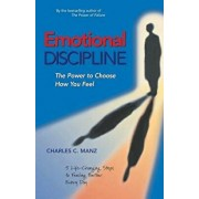 Emotional Discipline: The Power to Choose How You Feel; 5 Life Changing Steps to Feeling Better Every Day, Paperback/Charles C. Manz