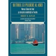 Butoiul cu pulbere al Asiei. Marea Chinei de Sud si sfarsitul stabilitatii in Pacific/Robert Kaplan